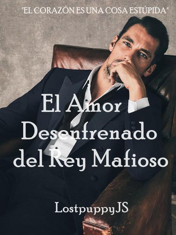 El Amor Desenfrenado del Rey Mafioso