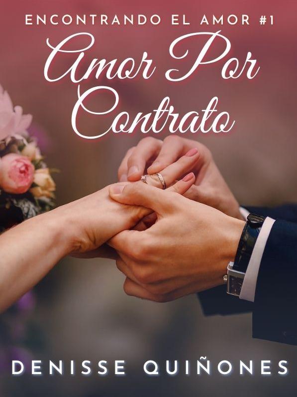 Amor Por Contrato (Libro 1: Encontrando El Amor)